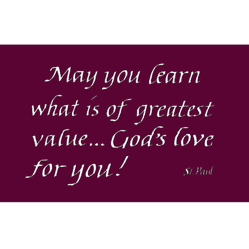 "calligraphy of ""May you learn what is of greatest value...God's love for you"" St. Paul"